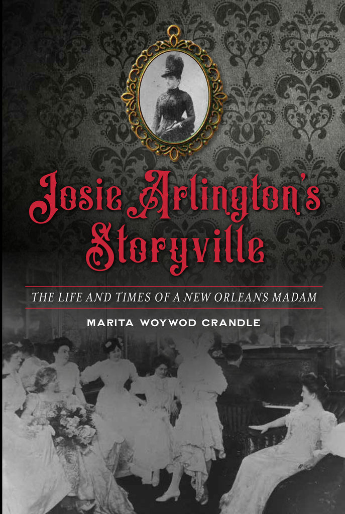 Josie Arlington's Storyville: The Life and Times of a New Orleans Madam (Collector's Edition)