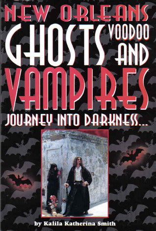 New Orleans Ghosts, Voodoo And Vampires, by Kalila Smith