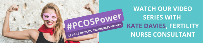 Watch our PCOSPower video series with Kate Davies, Fertility Nurse Consultant