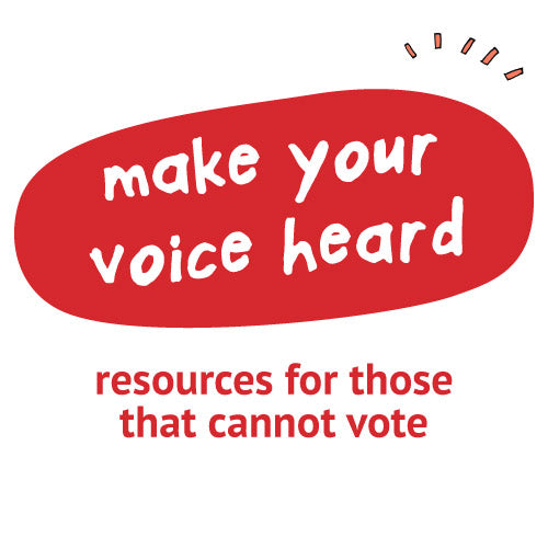 Make Your Voice Heard! Resources for Those That Cannot Vote