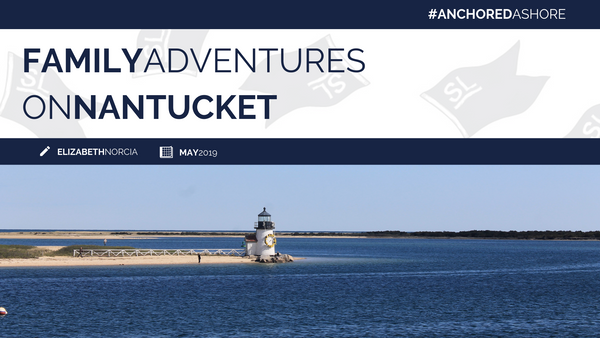 Family Adventures on Nantucket - April 2019