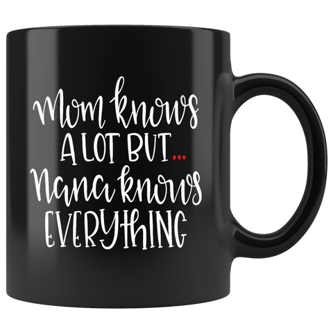 MOM KNOWS A LOT BUT NANA KNOWS EVERYTHING COFFEE MUG