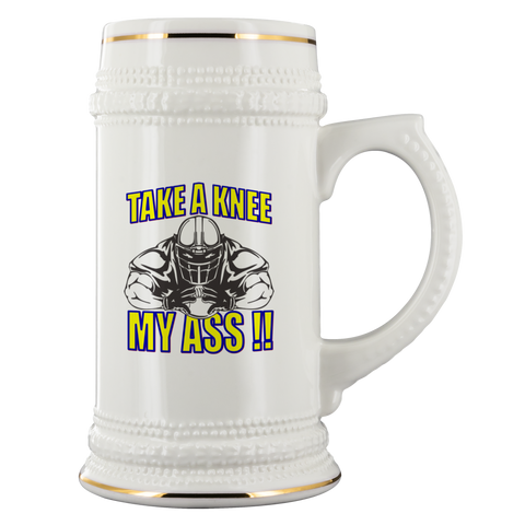 TAKE A KNEE MY ASS! BEER STEIN