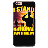 "I STAND FOR OUR NATIONAL ANTHEM ""CUSTOM"" PHONE CASE"