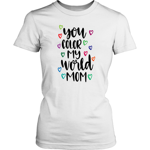 YOU COLOR MY WORLD MOM