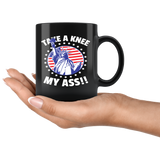 TAKE A KNEE MY ASS! LADY LIBERTY COFFEE MUG
