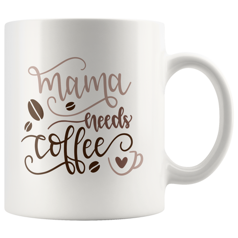 MAMA NEEDS COFFEE COFFEE MUG