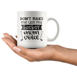 DON'T MAKE ME USE MY HOCKEY MOM VOICE COFFEE MUG