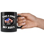 TAKE A KNEE MY ASS! 9/11 PATRIOTIC COFFEE MUG