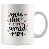 YOU COLOR MY WORLD MOM COFFEE MUG