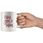 I LOVE YOU MOM COFFEE MUG