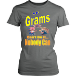 If Grams Can't Do It... Nobody Can  Womens T-Shirt
