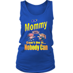 If Mommy Can't Do It... Nobody Can  Womens Tank Top