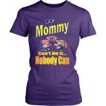 If Mommy Can't Do It... Nobody Can  Womens T-Shirt