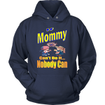If Mommy Can't Do It... Nobody Can  Hoodie