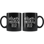 MAMA NEEDS A BEER COFFEE MUG