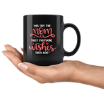 YOU ARE THE MOM THAT EVERYONE WISHES THEY HAD COFFEE MUG