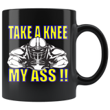TAKE A KNEE MY ASS! FOOTBALL COFFEE MUG