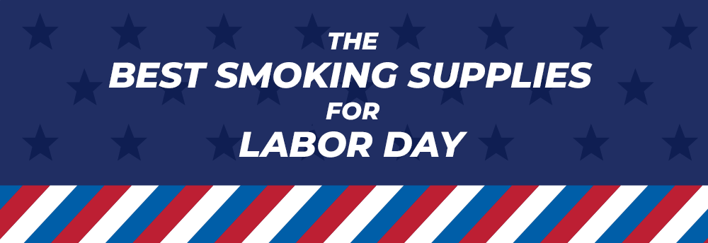 the best smoking supplies for labor day