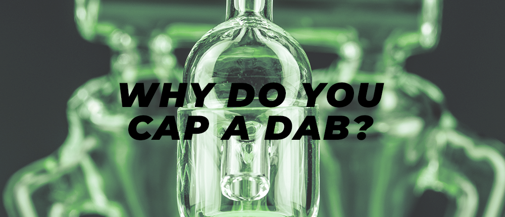 why do you cap a dab