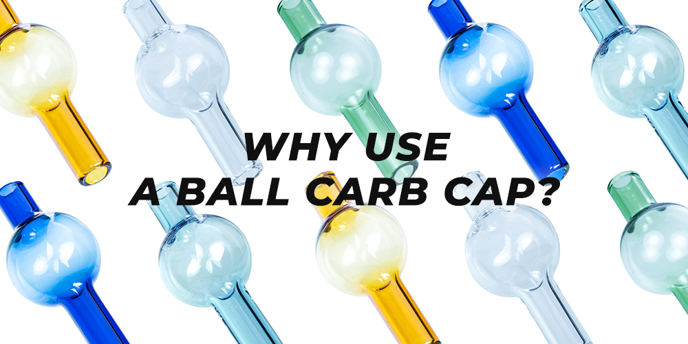 why use a ball carb cap