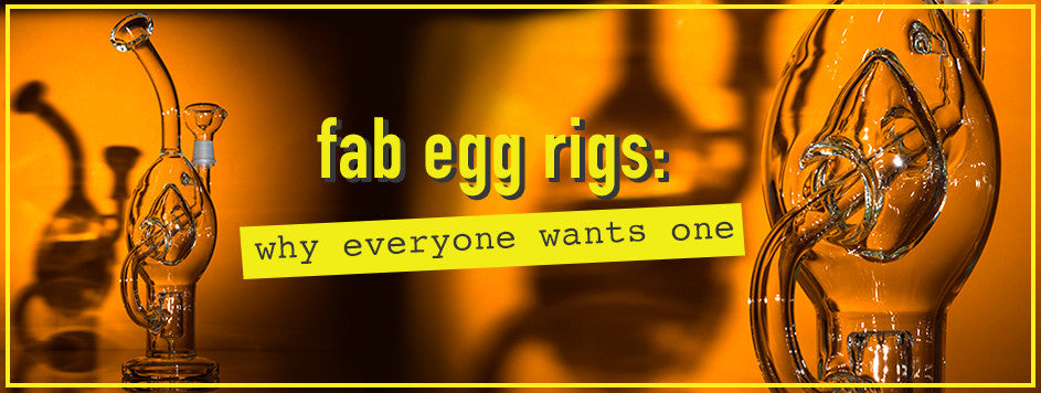 Fab Egg Rigs: Why Everyone Wants One – DankStop
