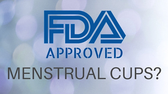 """FDA Approved"" Menstrual Cups - What Does It Really Mean?"