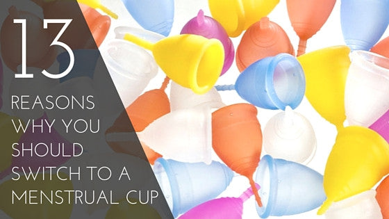 13 Reasons Why You Should Switch to a Menstrual Cup