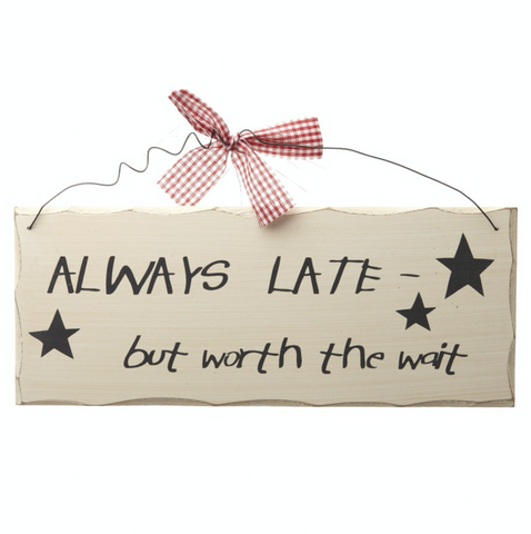 Always late - but worth the wait, shabby chic sign