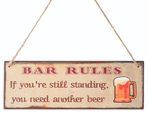 Bar Rules If you're still standing, you need another beer, wooden sign