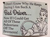 Humorous, Curved Metal Signs - Bad Driver