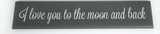 I Love you to the moon and back, wooden slogan sign