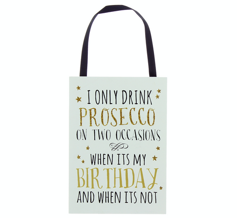 I only drink Prosecco on two Occasions, plaque