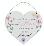 If I didn't have you as my Mum, hanging heart plaque