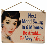 Next Mood Swing in 6 minutes Be Afraid..., vintage metal sign