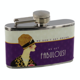 Ladies, We don't get drunk, We get fabulous, hip flask