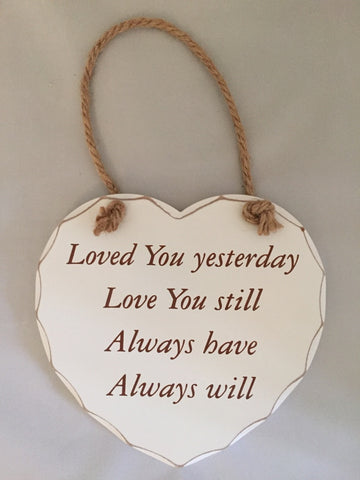 Loved You yesterday, love you still | Shabby Chic Heart Hanging Plaque -