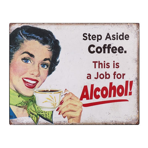 Step Aside Coffee, Alcohol Wall Metal Plaque