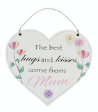 The best hugs and kisses comes from Mum, hanging heart plaque