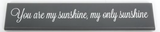 You are my sunshine, my only sunshine, wooden slogan sign