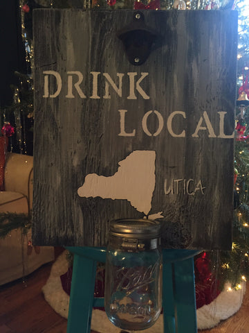 Drink Local Wood Sign w/ Bottle Opener - Utica, New York Fans