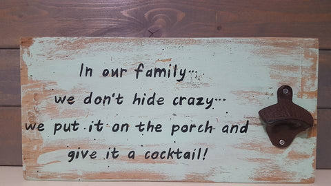In Our Family We Don't Hide Crazy wood sign