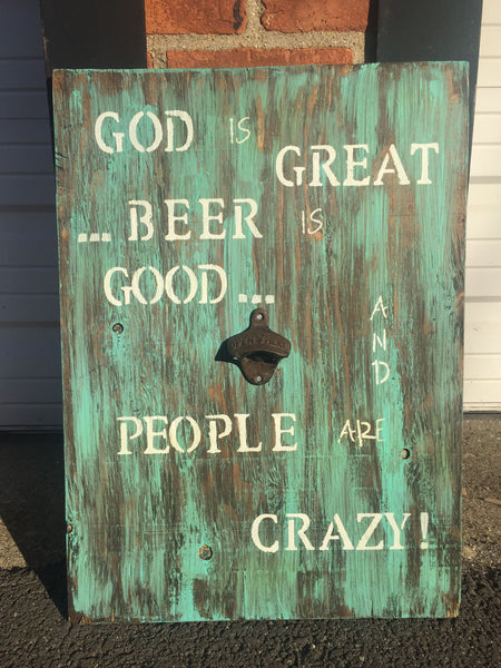 God is Great, Beer is Good, and People are Crazy! Wooden Sign with Bottle Opener
