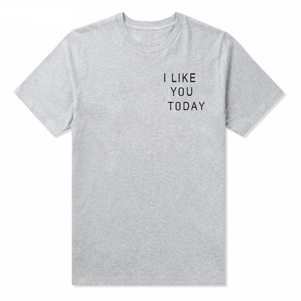 I Like You Today T-Shirt