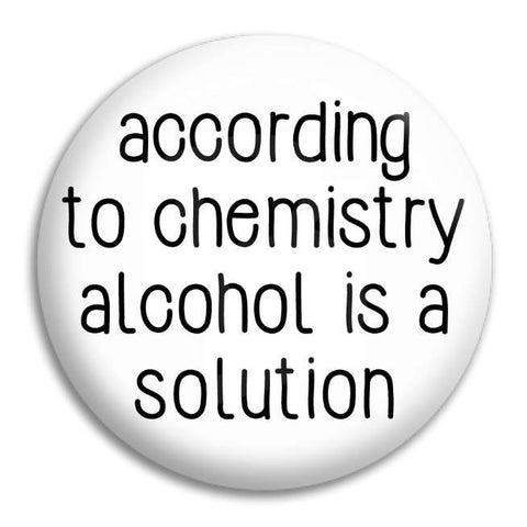 According To Chemistry Button Badge