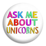 Ask Me About Unicorns Button Badge