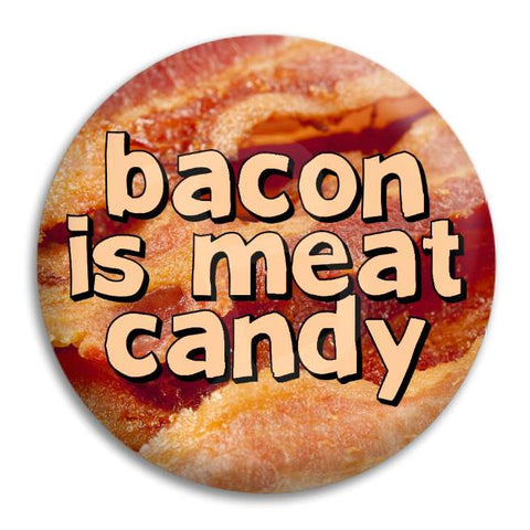 Bacon Is Meat Candy Button Badge