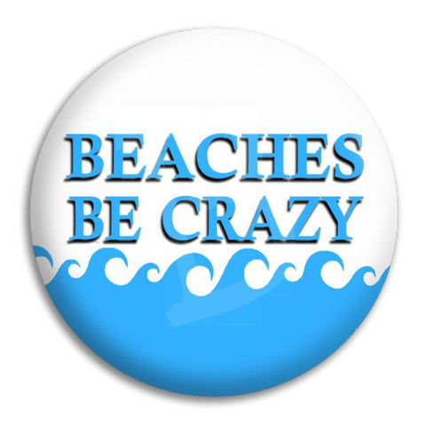 Beaches Be Crazy Button Badge
