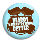 Beards Make Everything Better Button Badge