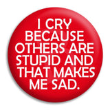 Big Bang Theory I Cry Because Others Are Stupid Button Badge